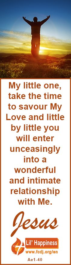 My little one, take the #time to #savour My #Love and #little by little you will enter unceasingly into a #wonderful and #intimate #relationship with Me. #jesus #quoteoftheday