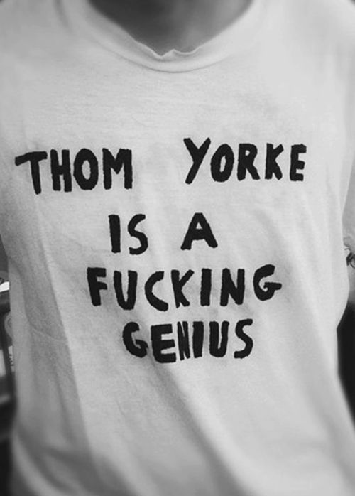 Love Radiohead, Thom Yorke is a Fucking Genius!