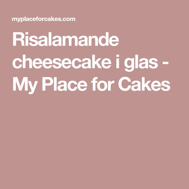 Risalamande cheesecake i glas - My Place for Cakes