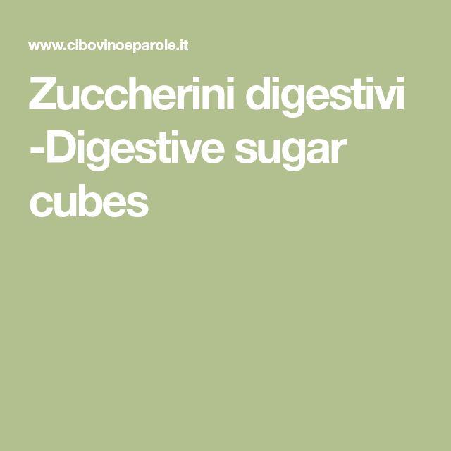 Zuccherini digestivi -Digestive sugar cubes