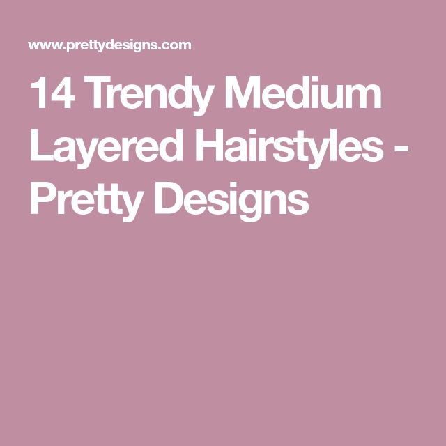 14 Trendy Medium Layered Hairstyles - Pretty Designs