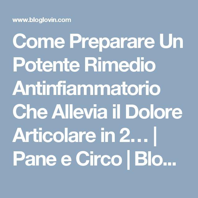 Come Preparare Un Potente Rimedio Antinfiammatorio Che Allevia il Dolore Articolare in 2… | Pane e Circo | Bloglovin'