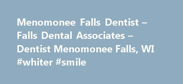 Menomonee Falls Dentist – Falls Dental Associates – Dentist Menomonee Falls, WI #whiter #smile http://dental.remmont.com/menomonee-falls-dentist-falls-dental-associates-dentist-menomonee-falls-wi-whiter-smile/  #dental associates # Menomonee Falls Dentist Falls Dental Associates – Menomonee Falls, Wi Welcome! The dental professionals at Falls Dental Associates are pleased to welcome you to our practice. We want all our patients to be informed decision makers and fully understand any dental…