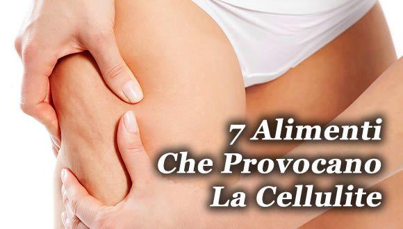 alimenti che provocano la cellulite