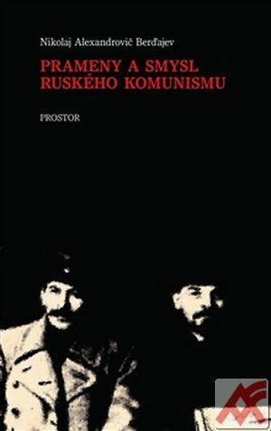 Nikolaj Berďajev: Prameny a smysl ruského komunismu (Prostor,2012)