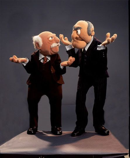The Muppet Show ~ Waldorf & Statler their heckling from the balcony was one of my favorite parts of the show :)