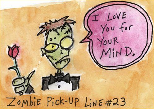 """Zombie Pick-Up Line: """"I love you for your mind."""""""