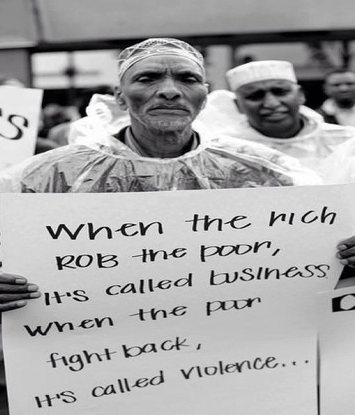 When the rich ROB the poor, it's called business. When the poor fight back, it's called violence #quotes