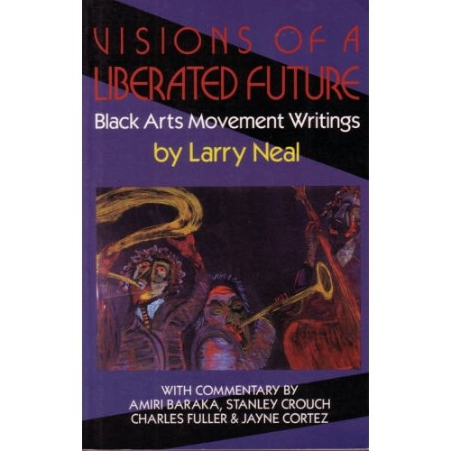 larry neal black arts movement essay An examination of the black arts movement in a 1968 essay, the black arts movement, larry neal proclaimed the black arts movement was.