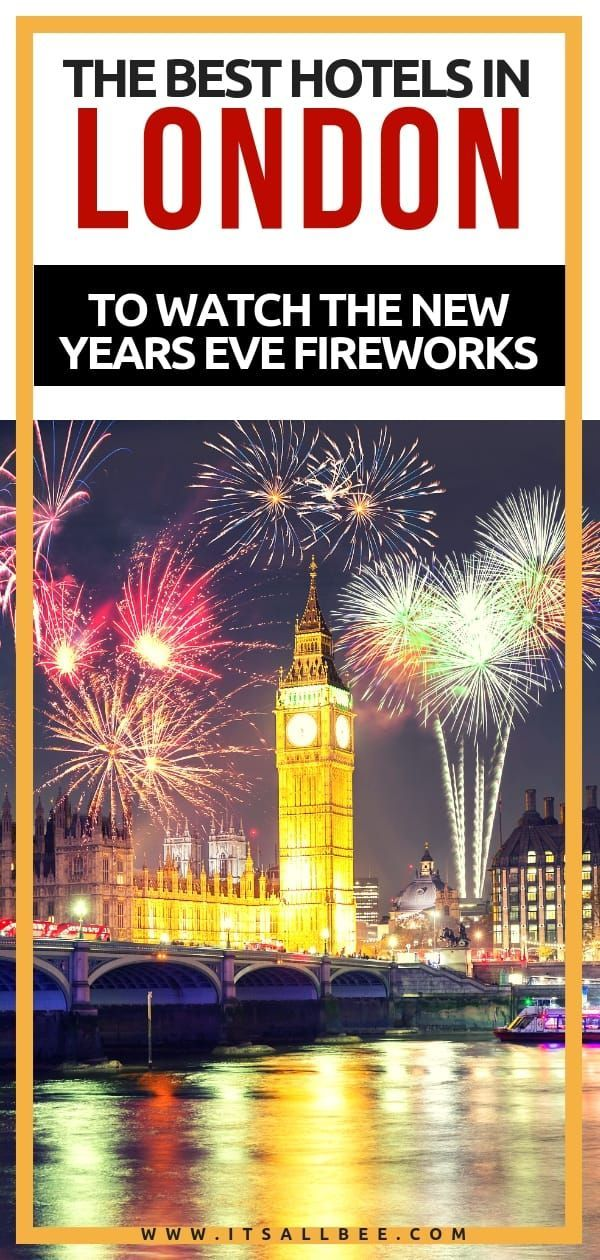 The Best London Hotels For New Years Eve Fireworks To Start The Year With A Spark Itsallbee Travel Blog London Hotels New Years Eve Fireworks New Years Eve