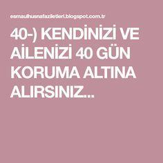 40-) KENDİNİZİ VE AİLENİZİ 40 GÜN KORUMA ALTINA ALIRSINIZ...