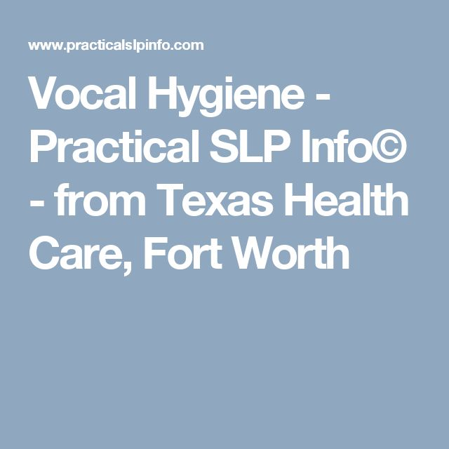 Vocal Hygiene  -  Practical SLP Info© - from Texas Health Care, Fort Worth