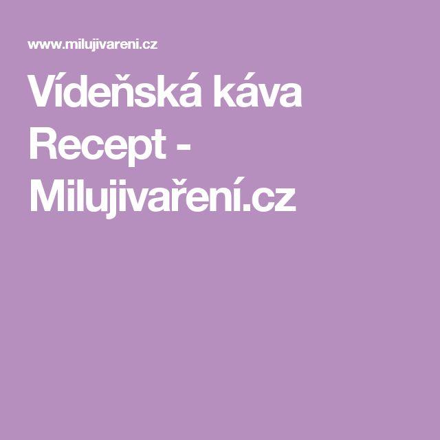 Vídeňská káva Recept - Milujivaření.cz