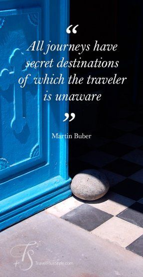 """All Journeys Have Secret Destinations of Wich the Traveler is Unaware"" - Martin Buber"
