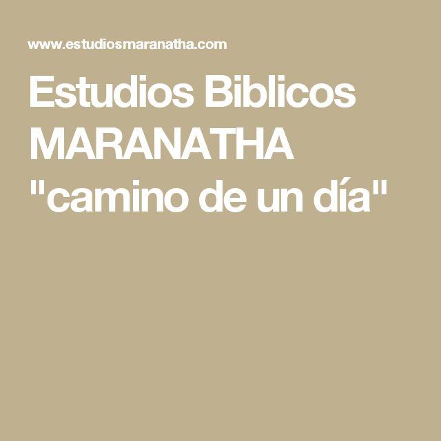 """Estudios Biblicos MARANATHA """"camino de un día"""""""