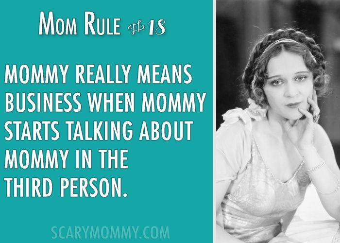 """""""Mom Rule #18 Mommy really means business when Mommy starts talking about Mommy in the third person."""" Check out all 13 hilarious Mom Rules To Live By via Scary Mommy!   funny sayings   motherhood humor   parenting"""