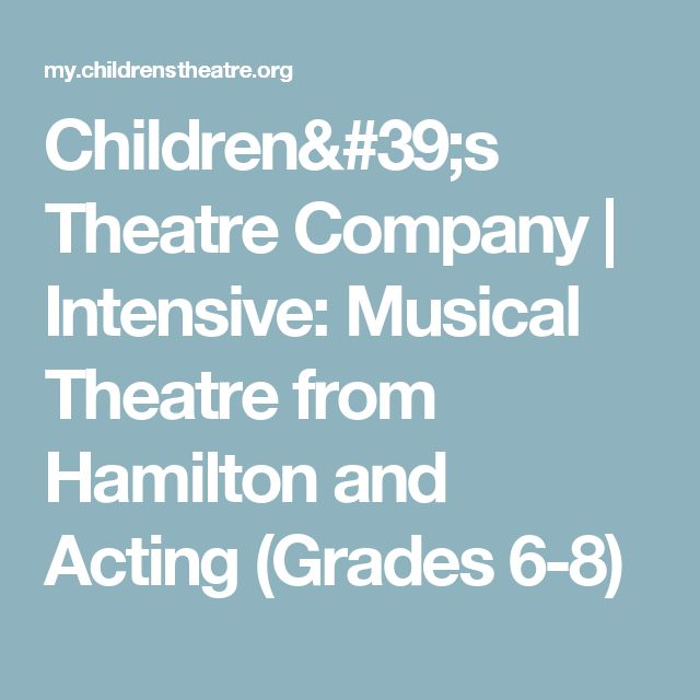 Children's Theatre Company | Intensive: Musical Theatre from Hamilton and Acting (Grades 6-8)