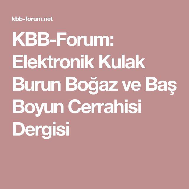 KBB-Forum: Elektronik Kulak Burun Boğaz ve Baş Boyun Cerrahisi Dergisi