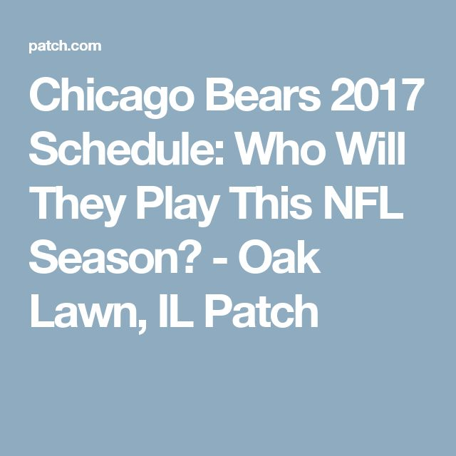 Chicago Bears 2017 Schedule: Who Will They Play This NFL Season? - Oak Lawn, IL Patch