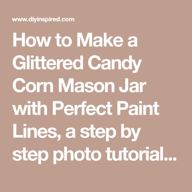 How to Make a Glittered Candy Corn Mason Jar with Perfect Paint Lines, a step by step photo tutorial using Martha Stewart glitter.