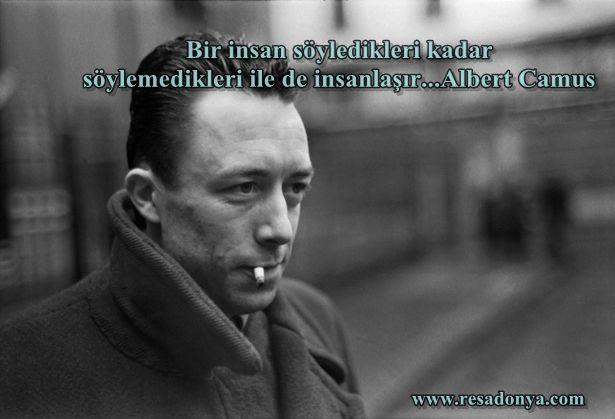 Bir insan söyledikleri kadar söylemedikleri ile de insanlaşır... Albert Camus http://www.resadonya.com/albert-camus-resimli-sozleri/