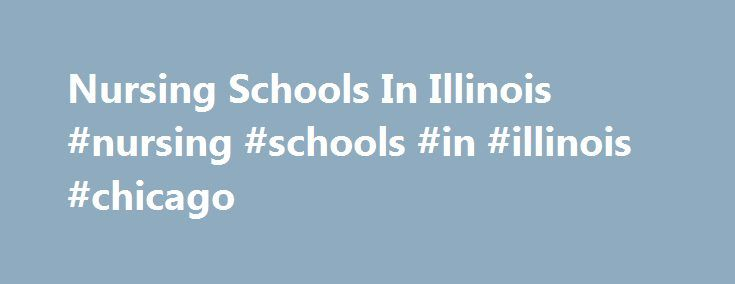 Nursing Schools In Illinois #nursing #schools #in #illinois #chicago http://anchorage.remmont.com/nursing-schools-in-illinois-nursing-schools-in-illinois-chicago/  # Degree Nursing Nursing Schools In Illinois Our list of nursing schools in Illinois is presented below with the nursing degree programs offered at each Illinois college and university for LPN, LPN-to-RN, ASN, BSN, RN-to-BSN and more. Click the name of any Illinois nursing schools to view the college or university characteristics…
