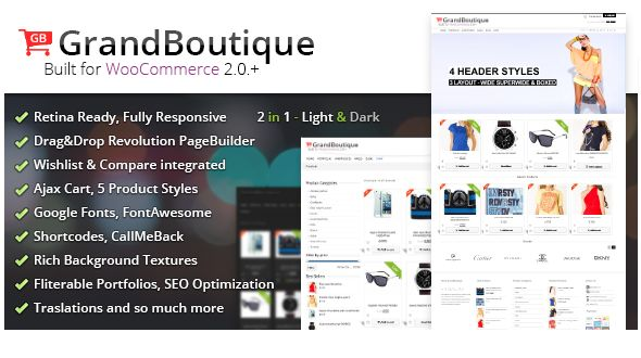 GrandBoutique is a Premium Shop Theme, Unique Design, Super flexible and Fully Responsive! It comes with lots of options, so you can change the layout(Boxed, Wide & SuperWide), style, colors, and fonts. Amazing 5 product styles in dark and light versions. 2 Footer styles ...