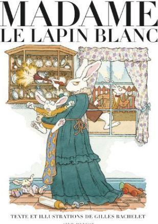 """""""madame Le Lapin Blanc"""" de Bachelet : délicieux ! Sur le thème du lapin d'Alice au pays des Merveilles, tout plein de détails à découvrir !"""