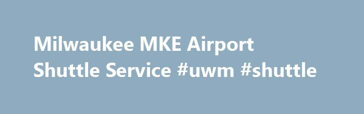 Milwaukee MKE Airport Shuttle Service #uwm #shuttle http://income.nef2.com/milwaukee-mke-airport-shuttle-service-uwm-shuttle/  # Milwaukee International MKE Airport Shuttle With MKE airport service you can book GroundLink and Royal Limousine's private sedan transfers or even private SUV's with Chaffee Limousine Service Incorporated to get you to downtown Milwaukee or popular hotels. Getting around Milwaukee is important as it can be a busy city and having a private driver familiar with..