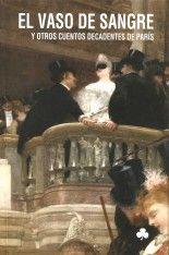 El vaso de sangre y otros cuentos decadentes de París