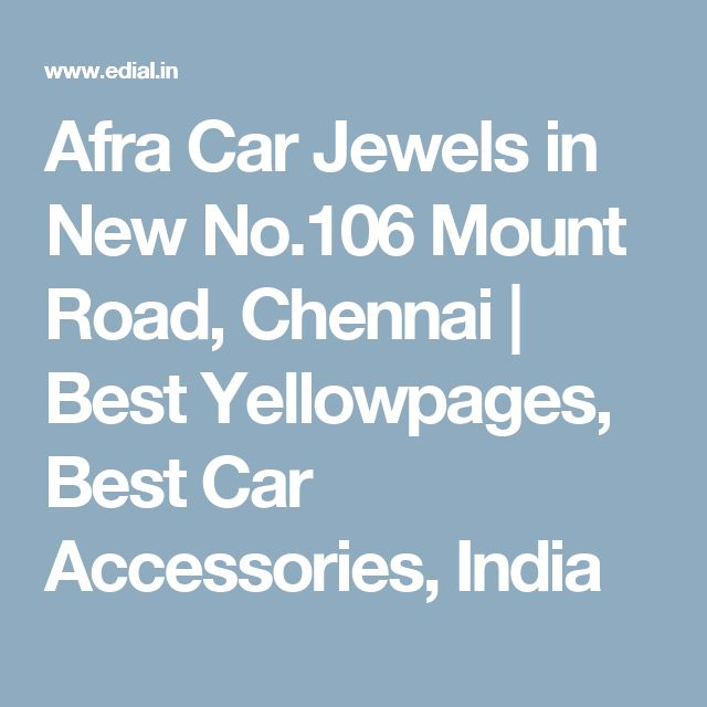 Afra Car Jewels in New No.106 Mount Road, Chennai | Best Yellowpages, Best Car Accessories, India