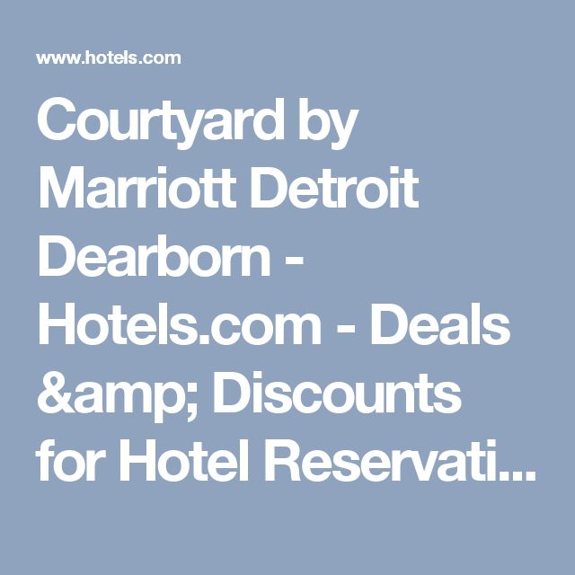 Courtyard By Marriott Detroit Dearborn Hotels Deals S For Hotel Reservations