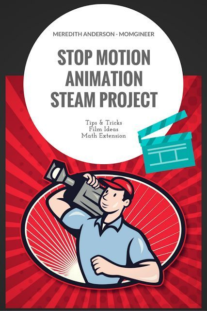 Stop Motion Animation STEAM Project for Makerspaces - Meredith Anderson Momgineer