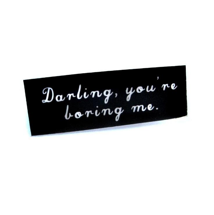 Darling You're Boring Me - Pin Brooch