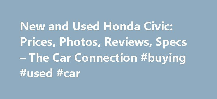 New and Used Honda Civic: Prices, Photos, Reviews, Specs – The Car Connection #buying #used #car http://australia.remmont.com/new-and-used-honda-civic-prices-photos-reviews-specs-the-car-connection-buying-used-car/  #used honda civic # Honda Civic What will I get by subscribing to email updates? At The Car Connection we are continually striving to get you timely, relevant information about the vehicle you are interested in. Our email updates will notify you whenever we have new information…