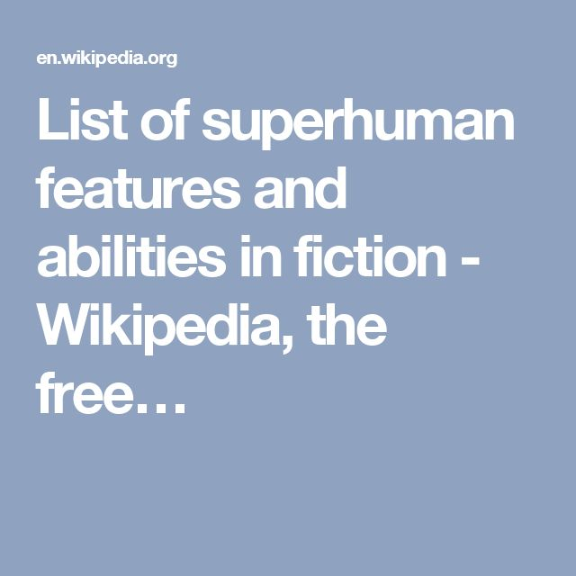 List of superhuman features and abilities in fiction - Wikipedia, the free…