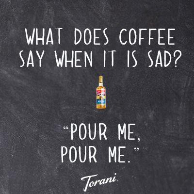 What does coffee say when it's sad? - Pour me, pour me!