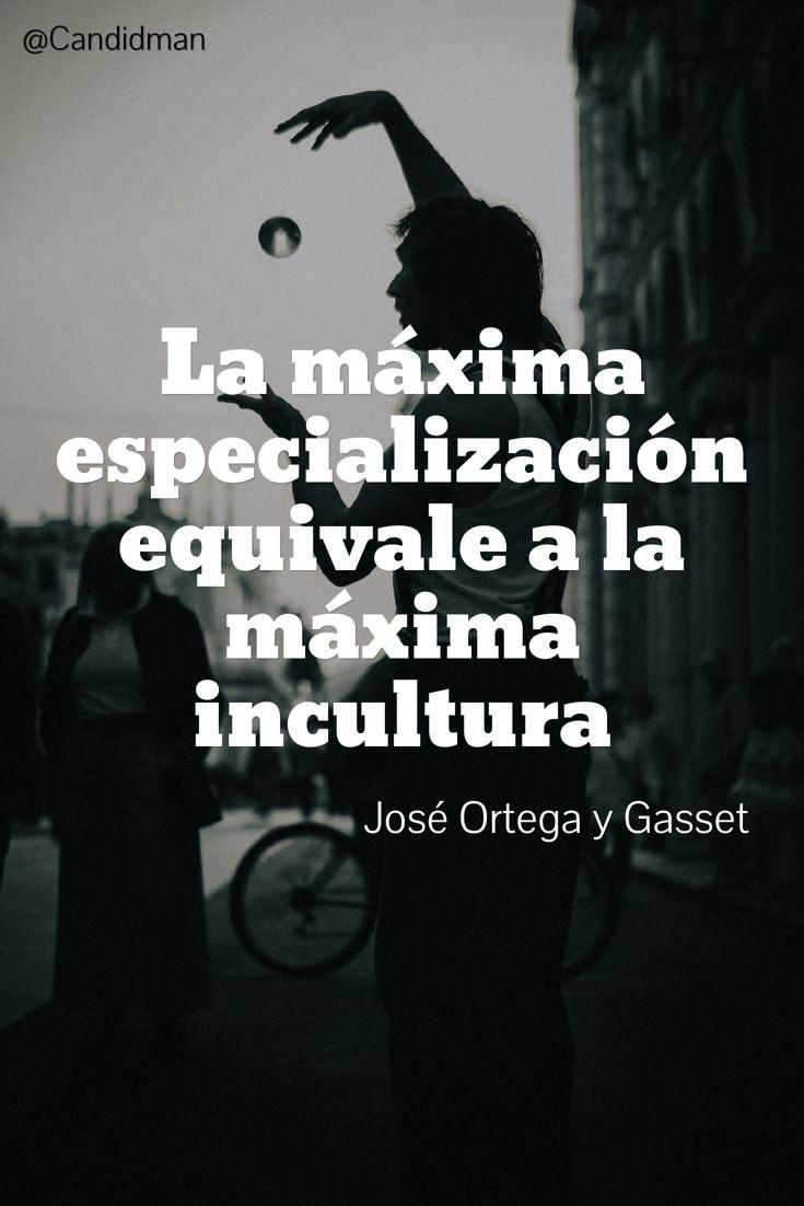 """La máxima #Especializacion equivale a la máxima #Incultura"". #JoseOrtegaYGasset #FrasesCelebres @candidman"