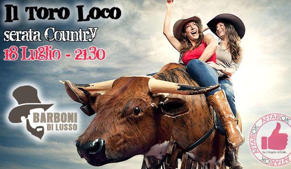 Il Toro Loco - Serata Country Da Barboni Di Lusso http://affariok.blogspot.it/2016/07/il-toro-loco-serata-country-da-barboni.html