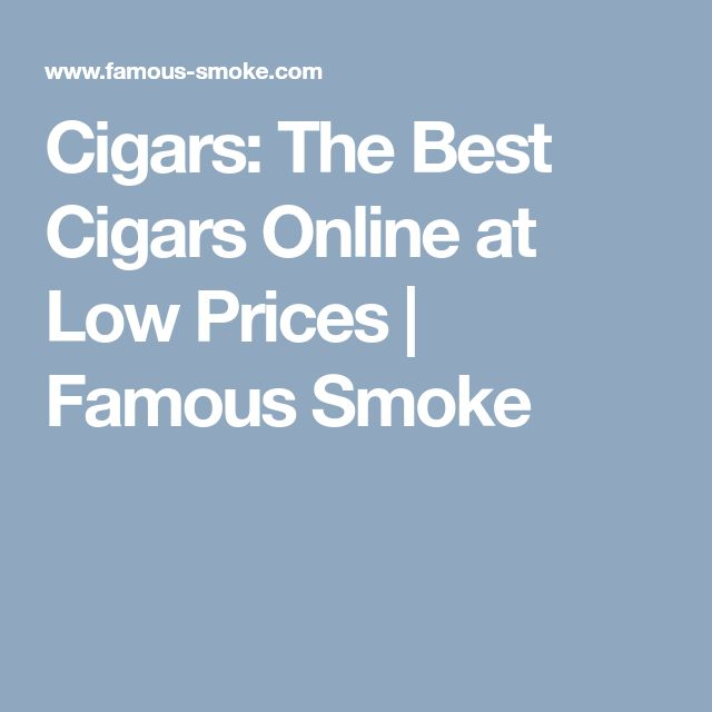 Cigars: The Best Cigars Online at Low Prices | Famous Smoke