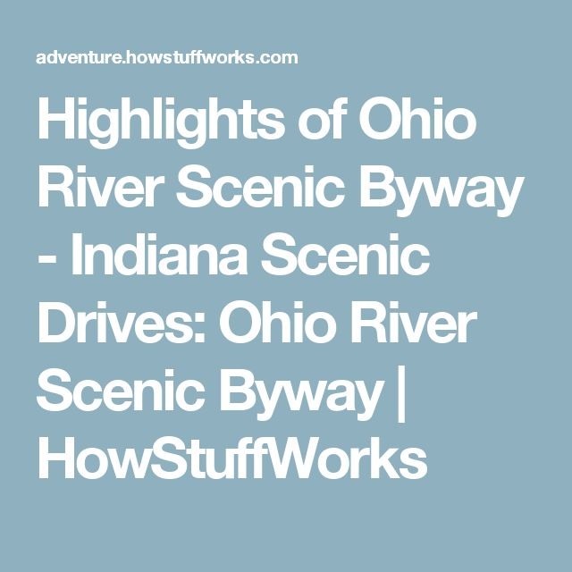 Highlights of Ohio River Scenic Byway - Indiana Scenic Drives: Ohio River Scenic Byway | HowStuffWorks