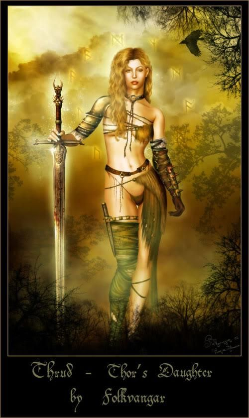 Thrud Her name means Strength, and she is the daughter of Thor. and lady Sif She is the goddess of the heath, of willows, of trees and the ...