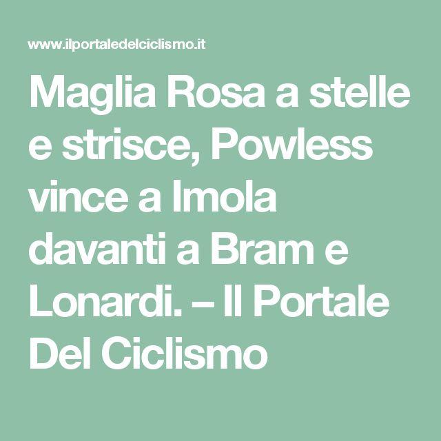 Maglia Rosa a stelle e strisce, Powless vince a Imola davanti a Bram e Lonardi. – Il Portale Del Ciclismo