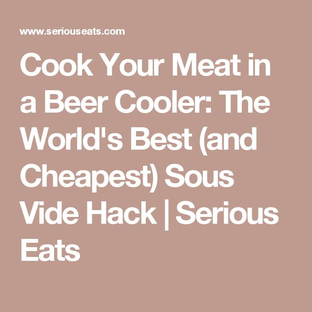 Cook Your Meat in a Beer Cooler: The World's Best (and Cheapest) Sous Vide Hack   Serious Eats