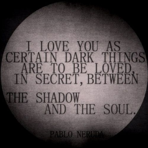 Neruda- I've never read this one before. A secret love born from two peoples darker sides. Sounds sweet and sensual.