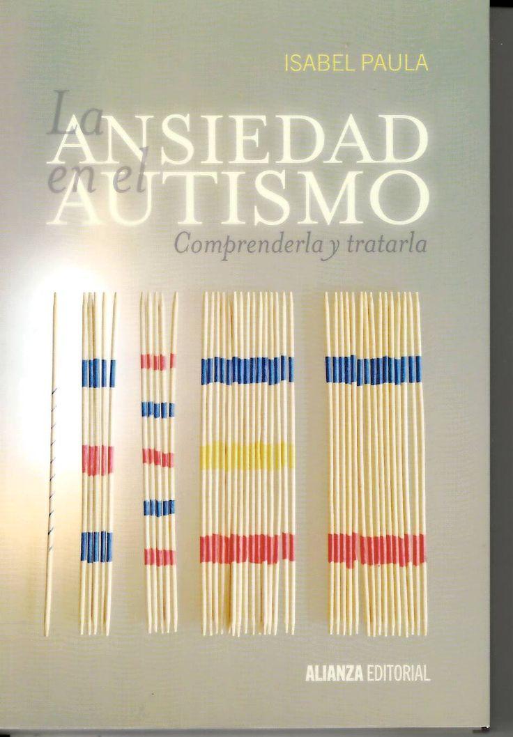 La ansiedad en el autismo : comprenderla y tratarla / Isabel Paula http://absysnetweb.bbtk.ull.es/cgi-bin/abnetopac?ACC=DOSEARCH&xsqf99=516793.