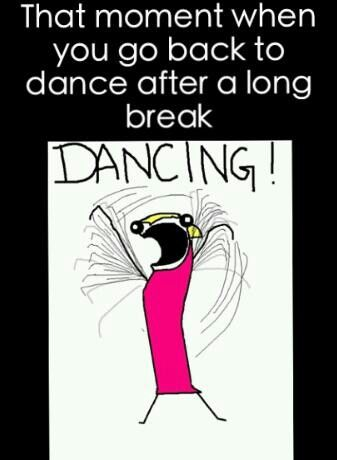 LOL Soo True When i go back to dance after a long break it feels so nice