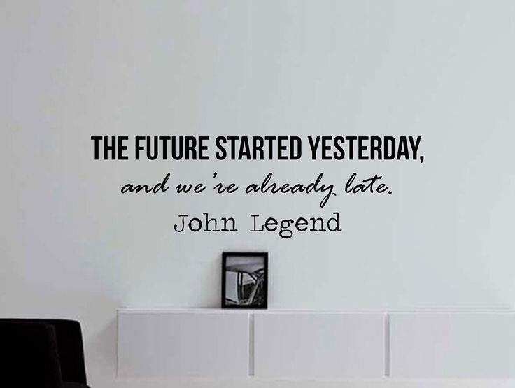 """John Legend Quote Inspirational Wall Decal Typography Home Décor """"The Future Started Yesterday"""" 42x13 Inches"""