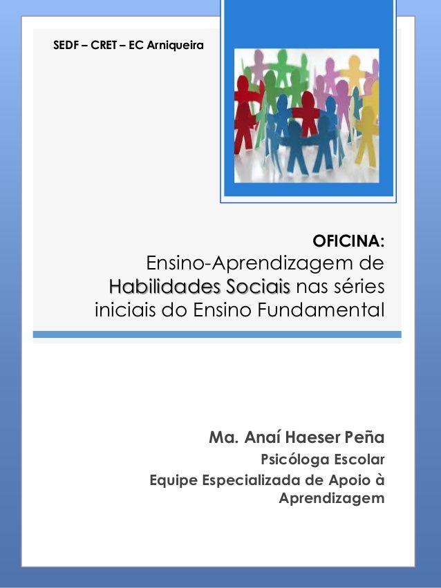 OFICINA: Ensino-Aprendizagem de Habilidades Sociais nas séries iniciais do Ensino Fundamental  Ma. Anaí Haeser Peña  Psicó...