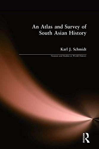 An Atlas and Survey of South Asian History (Sources and Studies in World History)